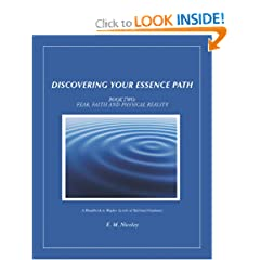 Discovering Your Essence Path, Book Two: Fear, Faith And Physical Reality: A Handbook To Higher Levels Of Spiritual Guidance (Volume 2)