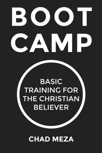 Boot Camp: Basic Training for the Christian Believer by Chad Meza (2016-05-18)