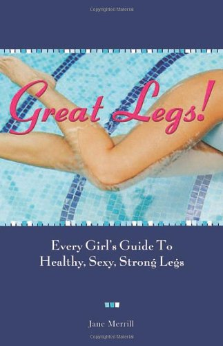 Great Legs!: Every Girl'S Guide To Healthy, Sexy, Strong Legs