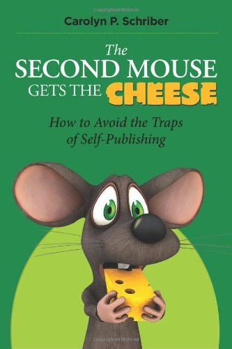 Image of The Second Mouse Gets the Cheese: How To Avoid the Traps of Self-Publishing