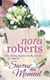 Nora Roberts Savour The Moment: Number 3 in series (Bride Quartet)