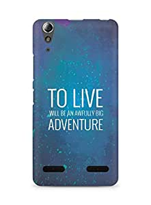AMEZ to live will be an awfully big adventure Back Cover For Lenovo A6000