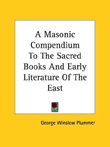 A Masonic Compendium To The Sacred Books And Early Literature Of The East