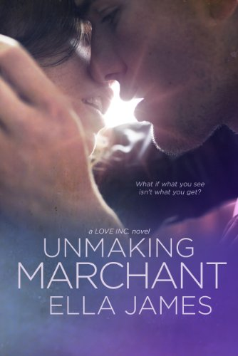 Unmaking Marchant: A Love Inc. Novel by Ella James