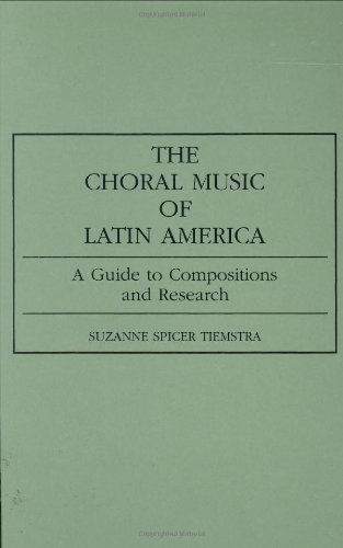 The Choral Music Of Latin America: A Guide To Compositions And Research (Music Reference Collection)