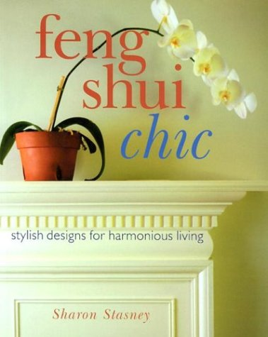 Feng Shui Chic: Stylish Designs for Harmonious Living, Sharon Stasney
