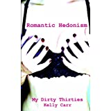 My Dirty Thirties: Romantic Hedonismby Kelly Carr