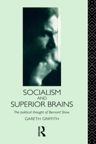 Socialism and Superior Brains: The Political Thought of George Bernard Shaw Gareth Griffith