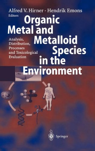 Organic Metal And Metalloid Species In The Environment: Analysis, Distribution, Processes And Toxicological Evaluation