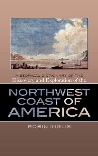 Historical Dictionary of the Discovery and Exploration of the Northwest Coast of America (Historical Dictionaries of Discovery and Exploration)