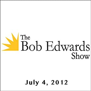 The Bob Edwards Show, Ronnie Dunn and Greil Marcus, July 4, 2012 Radio/TV Program