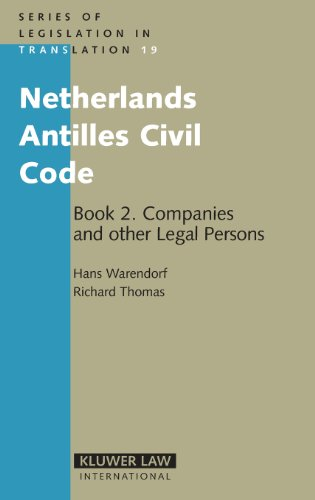 Netherlands Antilles Civil Code Book 2: Companies and Other Legal Persons (Series of Legislation in Translation) (Bk. 2)