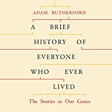 A Brief History of Everyone Who Ever Lived: The Stories in Our Genes Audiobook by Adam Rutherford Narrated by Adam Rutherford