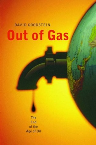 Out of Gas: The End of the Age of Oil, David Goodstein