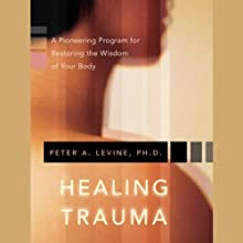 Healing Trauma: Restoring the Wisdom of the Body  by Peter A. Levine Narrated by Peter A. Levine