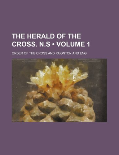 The Herald of the Cross. N.s (Volume 1)