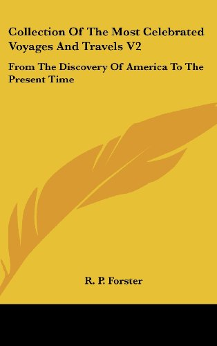 Collection of the Most Celebrated Voyages and Travels V2: From the Discovery of America to the Present Time