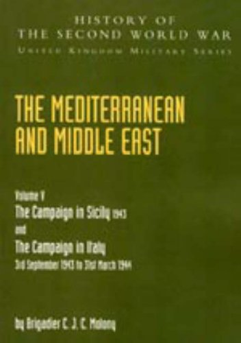 Mediterranean and Middle East: Campaign in Sicily 1943 and the Campaign in Italy 3rd Sepember1943 to 31st March 1944 v. 5 (History of the Second World War: United Kingdom Military)
