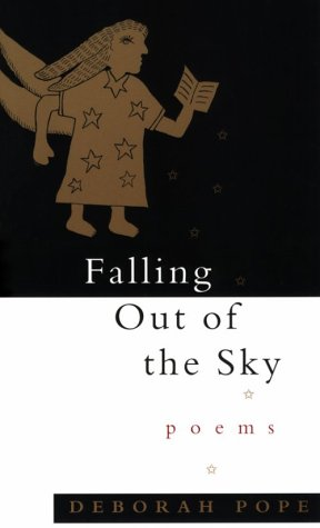 Falling Out of the Sky: Poems, Deborah Pope