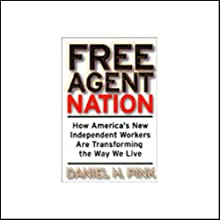 Free Agent Nation: How America's New Independent Workers Are Transforming the Way We Live (       ABRIDGED) by Daniel H. Pink Narrated by Daniel H. Pink