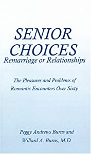Senior Choices: Remarriage or Relationships: The Pleasures and Problems of Romantic Encounters Over Sixty by 1st Book Library