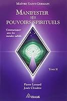 Manifester ses pouvoirs spirituels - Communiquer avec les mondes subtils - Tome II
