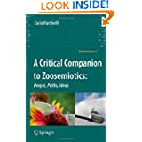 A Critical Companion to Zoosemiotics:: People, Paths, Ideas (Biosemiotics)