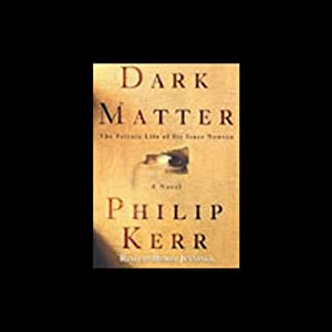 Dark Matter: The Private Life of Sir Isaac Newton | [Philip Kerr]