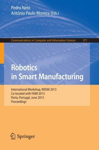 Robotics in Smart Manufacturing: International Workshop, WRSM 2013, Co-located with FAIM 2013, Porto, Portugal, June 26-
