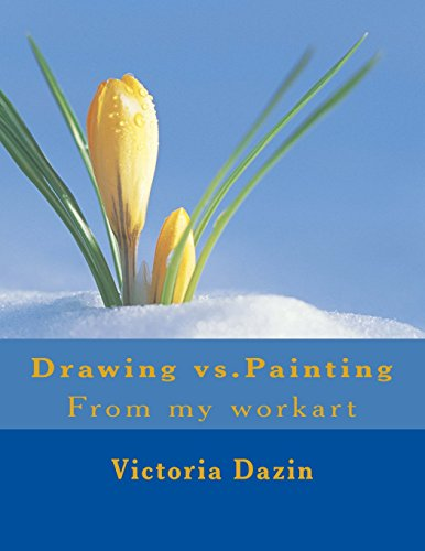 Drawing vs.Painting: From my workart: Volume 4 (Art Lovers)
