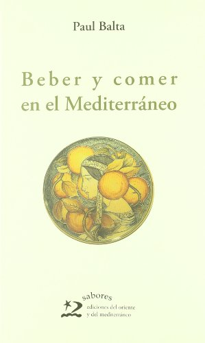 Beber y comer en el Mediterraneo/ Drinking and Eating in the Mediterranean (Spanish Edition) by Paul Balta