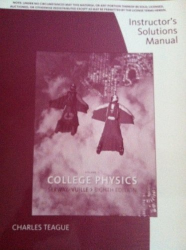 Instructor's Solutions Manual For College Physics 8th Edition ISBNS: 0495556157 9780495556152 (Serway's College Physics,