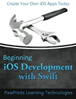 Beginning iOS Development with Swift: Create Your Own iOS Apps Today Front Cover