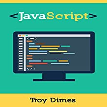 JavaScript: A Guide to Learning the JavaScript Programming Language (       UNABRIDGED) by Troy Dimes Narrated by Steve Barnes