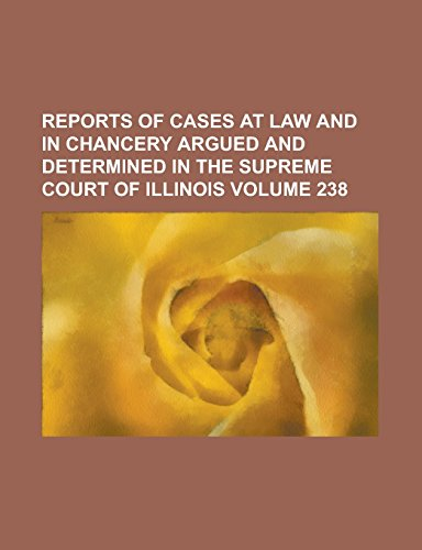 Reports of Cases at Law and in Chancery Argued and Determined in the Supreme Court of Illinois Volume 238