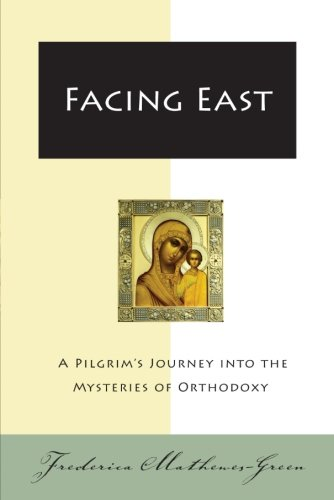 Facing East: A Pilgrim's Journey into the Mysteries of Orthodoxy: Frederica Mathewes-Green: 9780060850005: Amazon.com: Books