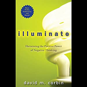 Illuminate: Harnessing the Positive Power of Negative Thinking | [David M. Corbin]
