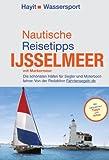 Nautische Reisetipps Ijsselmeer mit Markermeer: Die schönsten Häfen für Segler und Motorbootfahrer. Von der Redaktion Fahrtensegeln.de