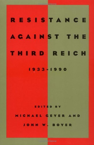 Resistance against the Third Reich: 1933-1990 (Studies in...