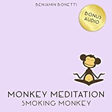Smoking Monkey Meditation - Meditation For Stopping Smoking  by Benjamin P Bonetti Narrated by Benjamin P Bonetti