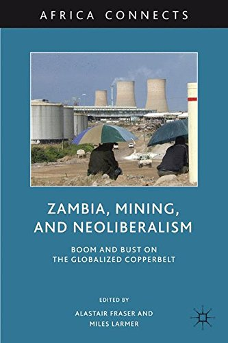 Zambia, Mining, and Neoliberalism: Boom and Bust on the Globalized Copperbelt (Africa Connects)