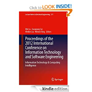 Proceedings of the 2012 International Conference on Information Technology and Software Engineering Information Technology & Computing Intelligence 211 Lecture Notes in Electrical Engineering Wei Lu Guoqiang Cai Weibin Liu Weiwei Xing