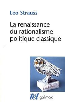 La renaissance du rationalisme politique classique par Strauss