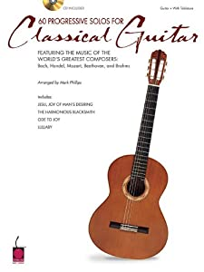 60 Progressive Solos For Classical Guitar By The Worlds Greatest Composers Bach Handel Mozart Beethoven And Brahms from Hal Leonard Corporation