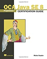 OCA Java SE 8 Programmer I Certification Guide Front Cover