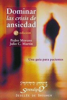Dominar las crisis de ansiedad: Una guía para pacientes (Serendipity)