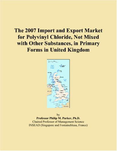 The 2007 Import and Export Market for Polyvinyl Chloride, Not Mixed with Other Substances, in Primary Forms in United Kingdom