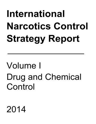 International Narcotics Control Strategy Report: Volume I Drug and Chemical Control 2014