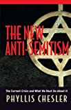 The New Anti-Semitism: The Current Crisis and What We Must Do About It (0787978035) by Chesler, Phyllis