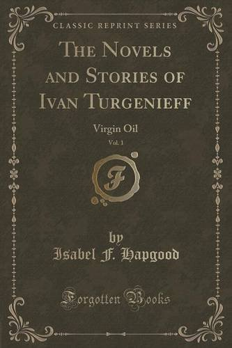 The Novels and Stories of Ivan Turgenieff, Vol. 1: Virgin Oil (Classic Reprint)